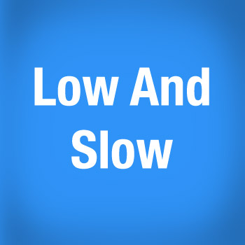 3 - Low and Slow